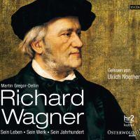 Richard Wagner. Sein Leben, sein Werk, sein Jahrhundert von Martin Gregor-Dellin (Hörbuch)