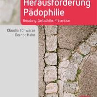 Herausforderung Pädophilie. Beratung, Selbsthilfe, Prävention von Claudia Schwarze und Gernot Hahn