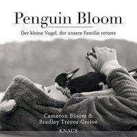 Penguin Bloom. Der kleine Vogel, der unsere Familie rettete von Cameron Bloom und Bradley Trevor Greive