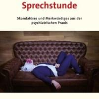 Neulich in der Sprechstunde. Skandalöses und Merkwürdiges aus der psychiatrischen Praxis von Peter Teuschel