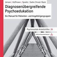 Diagnosenübergreifende Psychoedukation. Ein Manual für Patienten- und Angehörigengruppen von Maren Jensen, Grit Hoffmann, Julia Spreitz und Michael Sadre-Chirazi-Stark