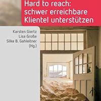 Hard to reach. Schwer erreichbare Klientel unterstützen von Karsten Giertz, Lisa Große und Silke B. Gahleitner