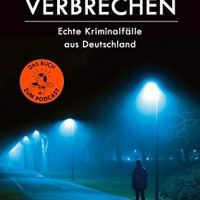 ZEIT Verbrechen. Echte Kriminalfälle aus Deutschland von Sabine Rückert