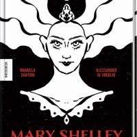 Mary Shelley. Die Comic-Biografie der Frankenstein-Schöpferin von Manuela Santoni und Alessandro Di Virgilio