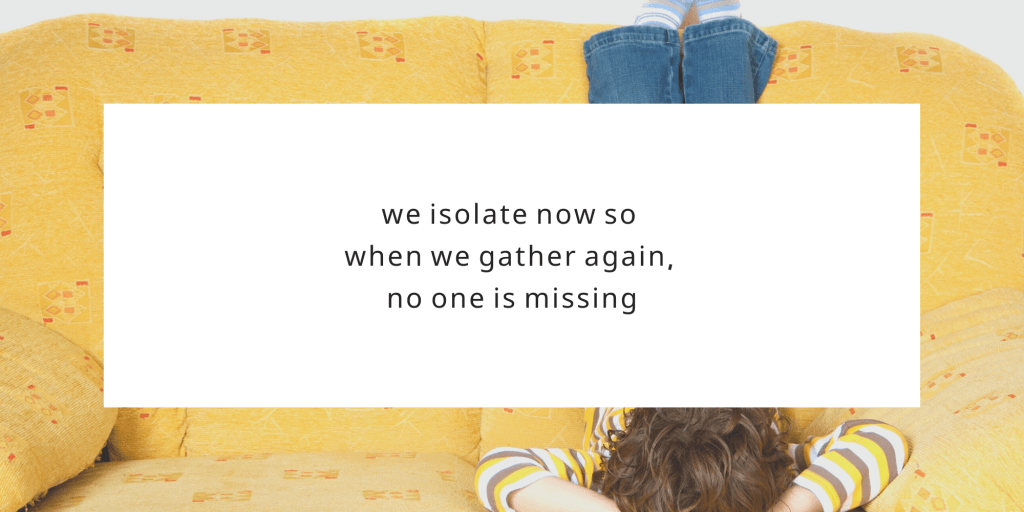 Isolate Now So We'll Be Together Again