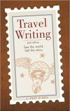 Travel Writing: See the World, Sell the Story by L. Peat O'Neil