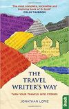 The Travel Writer's Way: Turn Your Travels into Stories by Jonathan Lorie