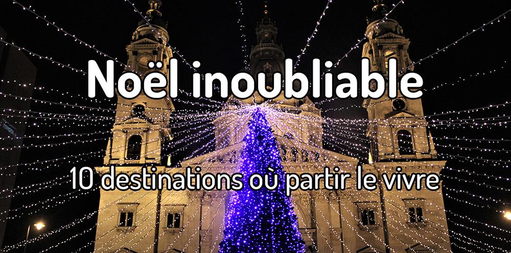 Ou Partir A Noel 10 destinations où partir vivre un noël inoubliable   Traversée d