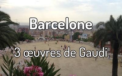 3 oeuvres de Gaudi à Barcelone