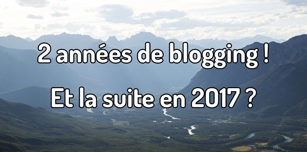 2 années de blogging ! Et la suite en 2017 ?