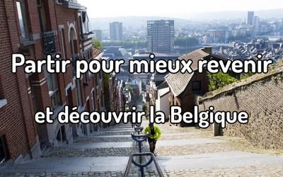 Partir pour mieux revenir et découvrir la Belgique