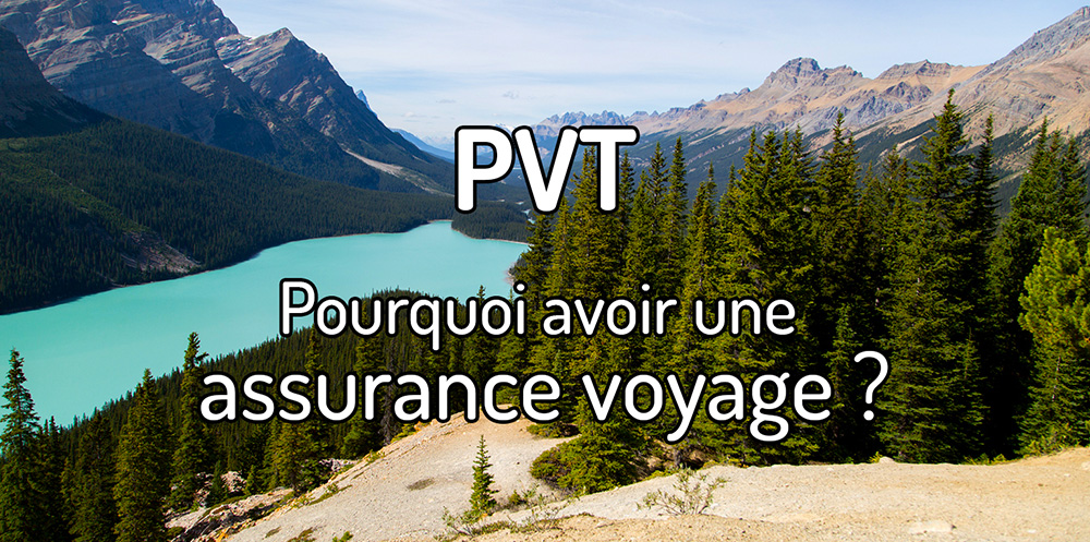 Pourquoi avoir une assurance voyage pour son PVT ?