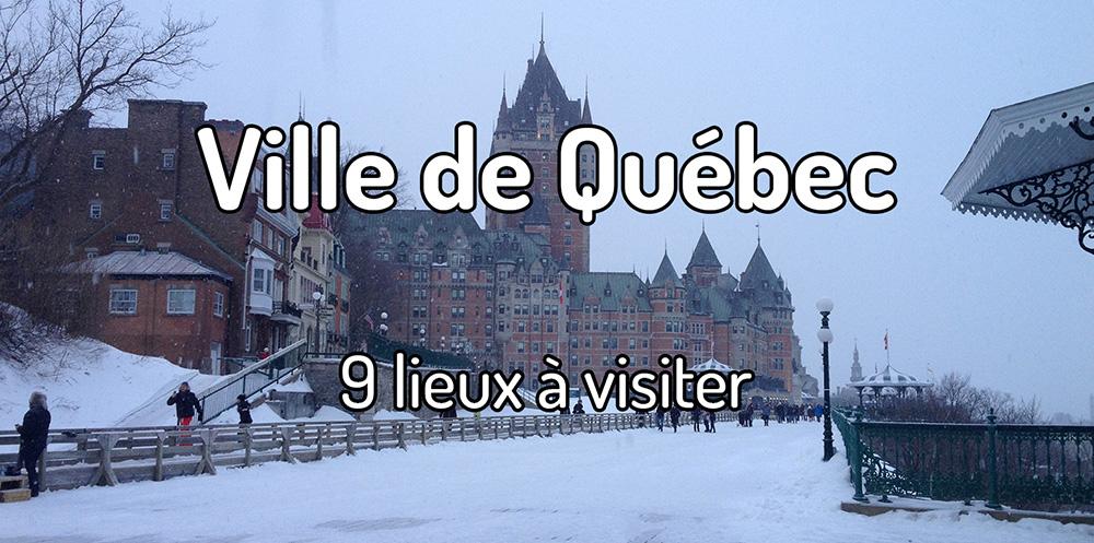 9 lieux à visiter à Québec ville