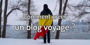 Comment créer un blog voyage ? Comment créer et gérer un blog ?