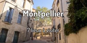 Lieux à visiter à Montpellier - Visiter Montpellier en Occitanie