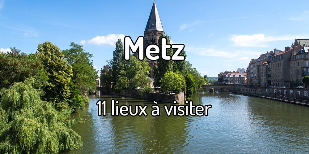 11 lieux à visiter à Metz