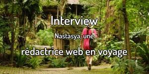 Interview - Nastasya, une rédactrice web en voyage