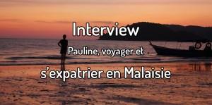 Interview s'expatrier en malaisie graine de voyageuse
