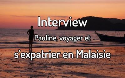 Interview – Pauline, s'expatrier en Malaisie