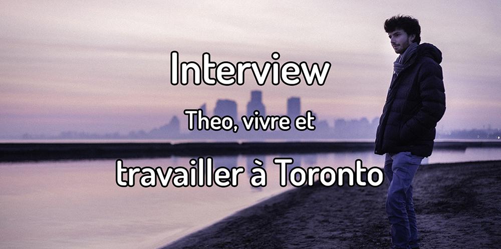 Interview – Theo, vivre et travailler à Toronto