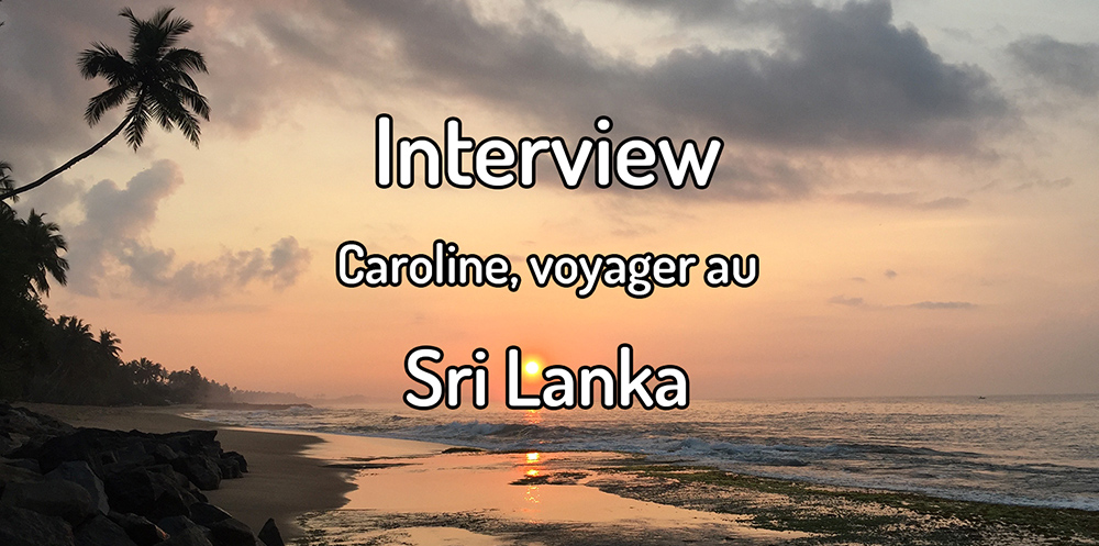 Interview – Caroline, voyager au Sri Lanka