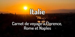 Carnet de voyage en Italie - Visiter les villes de Florence, Rome et Naples + Pompéi et Vésuve