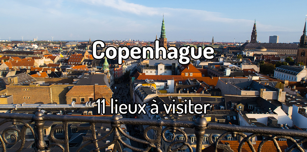 11 lieux à visiter à Copenhague
