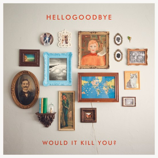 Hellogoodbye 'Would It Kill You?' Artwork