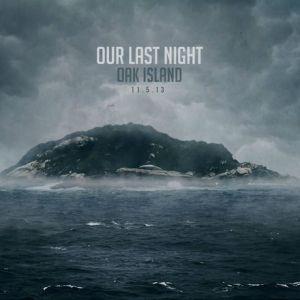 Our Last Night 'Oak Island'