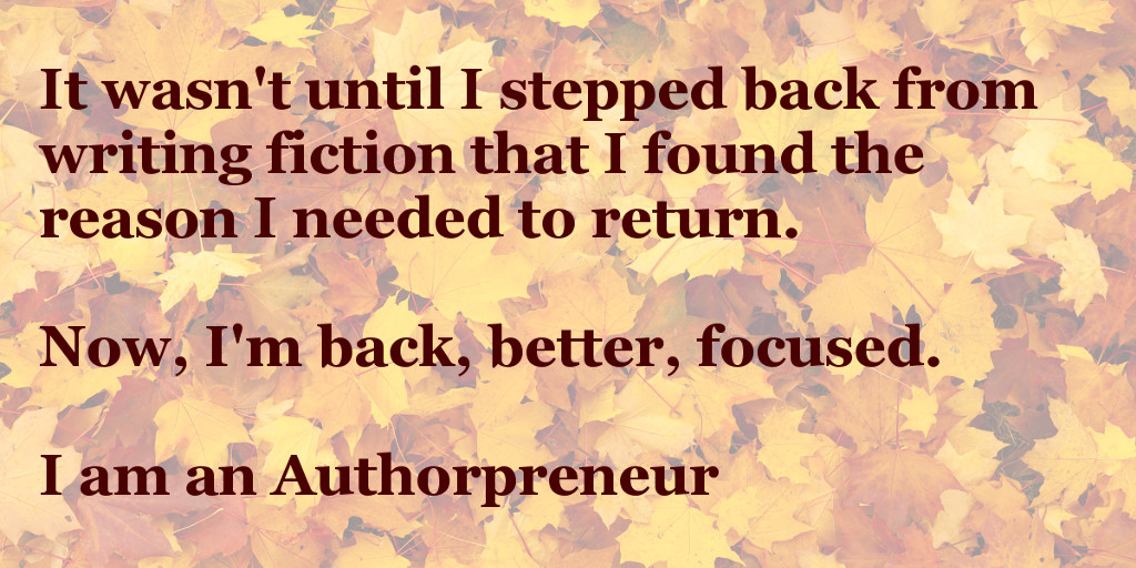 Stepping back from writing helped me find my purpose and my reason to become an authorpreneur
