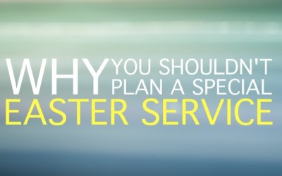 Why you shouldn't plan a special Easter service