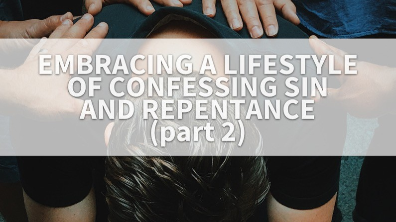Embracing A Lifestyle Of Confessing Sin And Repentance (Part 2)