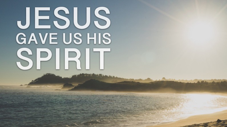 Jesus Gave Us His Spirit