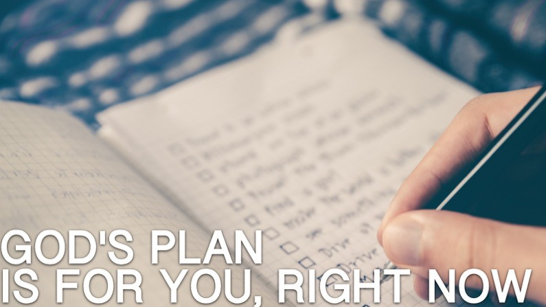 God's Plan Is For You, Right Now