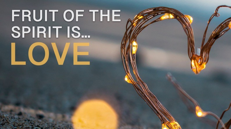 The Fruit of the Spirit Is… Love