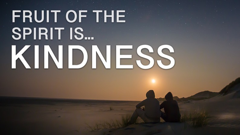 The Fruit of the Spirit Is… Kindness