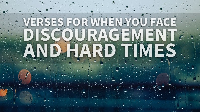 Verses For When You Face Discouragement And Hard Times