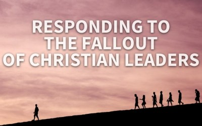 Responding To The Fallout Of Christian Leaders (Specifically After Joshua Harris)
