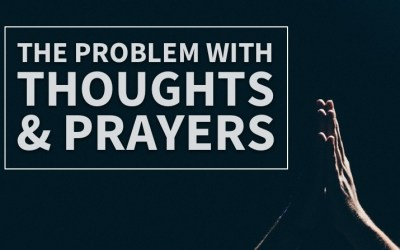 "The Problem With ""Thoughts And Prayers"" (For The Christian)"