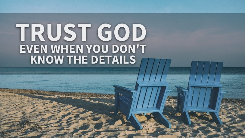 Trust God, Even When You Don't Know the Details