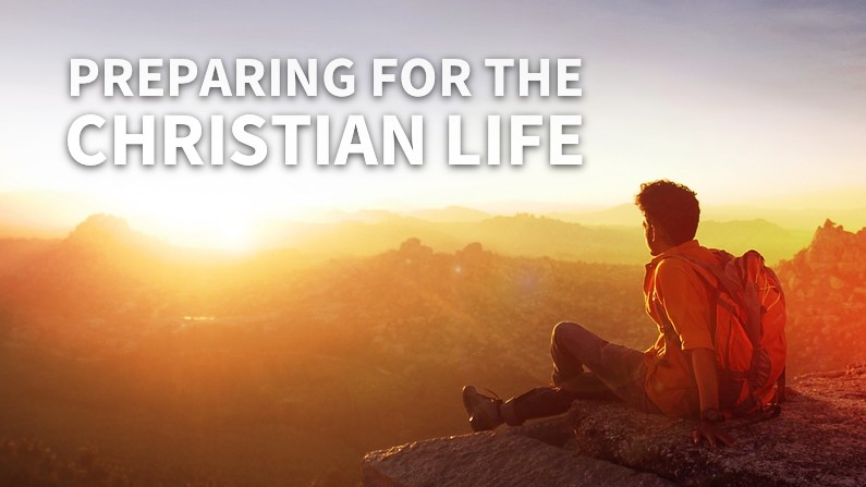 Preparing For The Christian Life