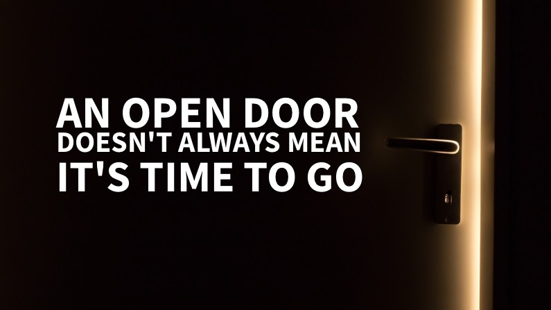 An Open Door Doesn't Always Mean It's Time To Go