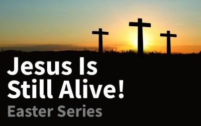 Jesus Is (Still) Alive! (Easter Series)