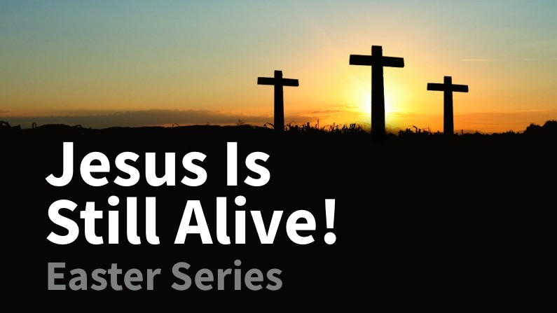 Jesus Is (Still) Alive! (Easter Series)