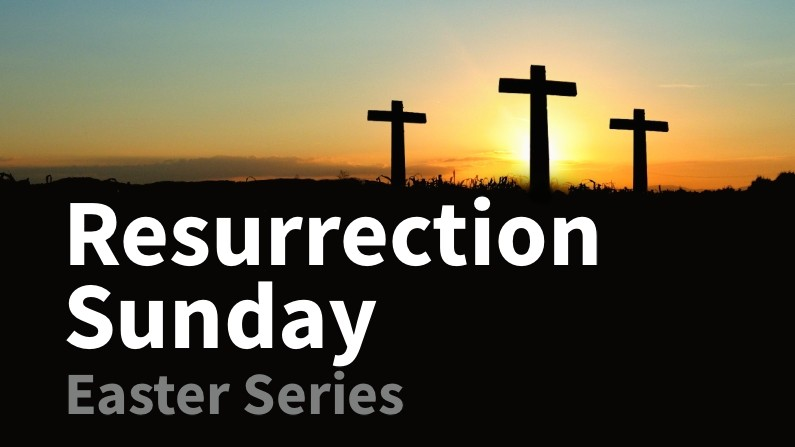 Resurrection Sunday (Easter Series)