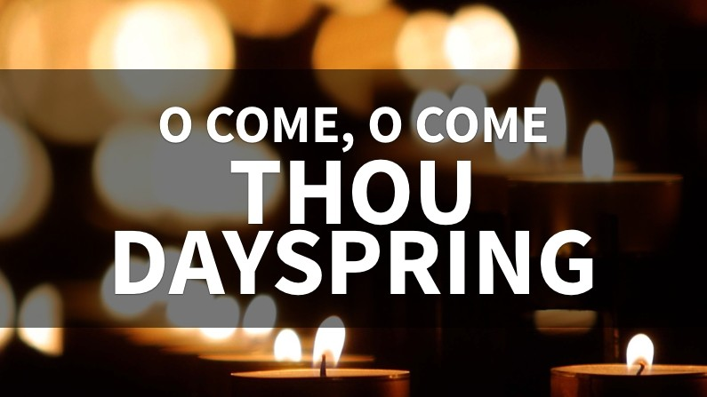 O Come, Thou Dayspring (Behind The Lyrics, Part 5)