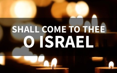 Shall Come To Thee, O Israel (Behind The Lyrics, Part 6)
