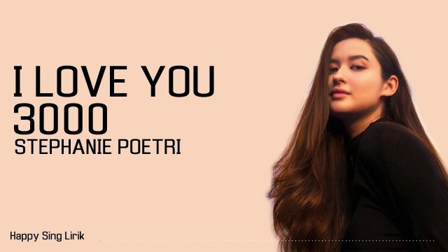 stephany potri - Lirik Lagu I Love You 3000 - Stephanie Poetry (English dan terjemahan Bahasa Indonesia)