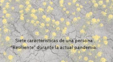 """Siete características de una persona """"Resiliente"""" durante la actual pandemia."""