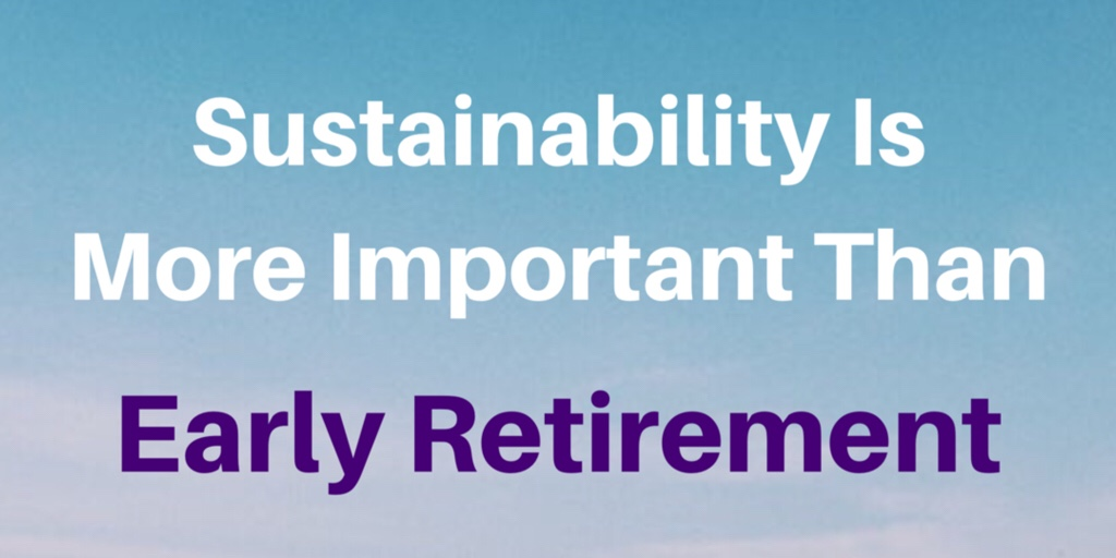 https://treadlightlyretireearly.com/2018/10/15/sustainability-is-more-important-than-retiring-early/